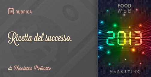 Food Web Marketing 2013: Ricetta del Successo
