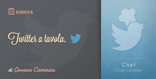 Twitter a Tavola: Nuova Rubrica cinguettante