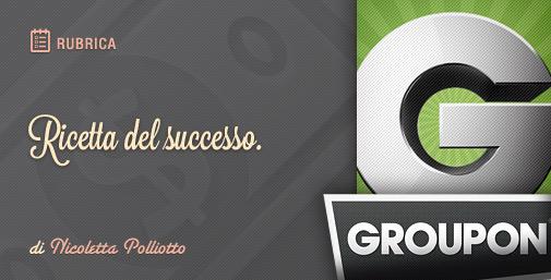 Groupon e Deal Site: Ricetta del Successo