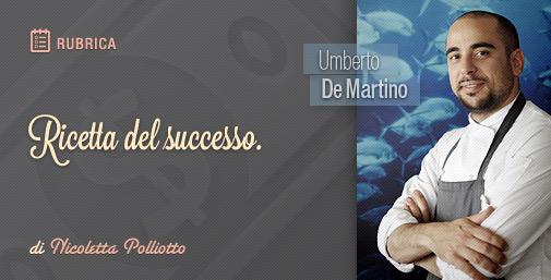 Intervista a Umberto De Martino: Ricetta del Successo