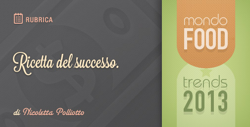 Food Trend 2013: Ricetta del Successo