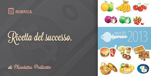 Food Keywords 2013: Ricetta del Successo