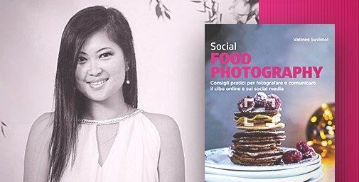 Social Food Photography: Consigli Pratici di Vatinee Suvimol